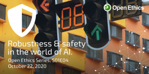 Robustness & safety in the world of AI. (Open Ethics Series, S01E04)